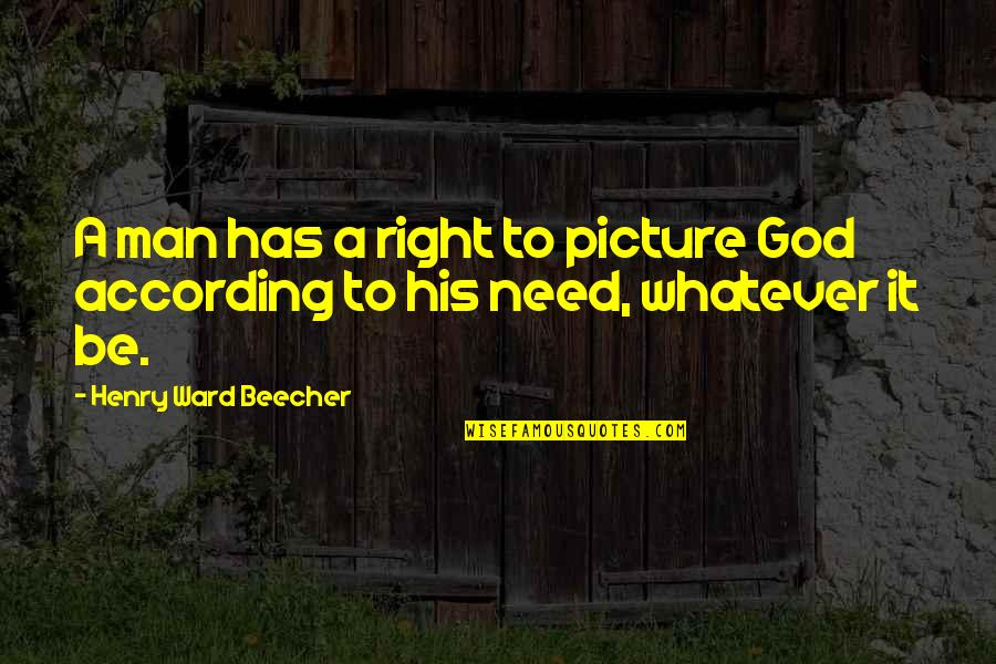 Need U God Quotes By Henry Ward Beecher: A man has a right to picture God