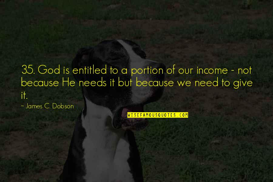 Need U God Quotes By James C. Dobson: 35. God is entitled to a portion of