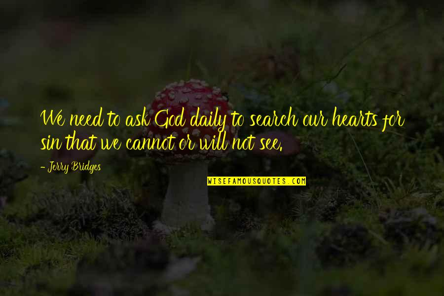 Need U God Quotes By Jerry Bridges: We need to ask God daily to search