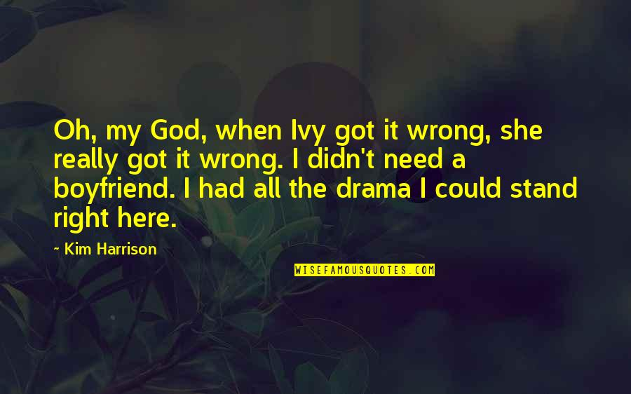 Need U God Quotes By Kim Harrison: Oh, my God, when Ivy got it wrong,