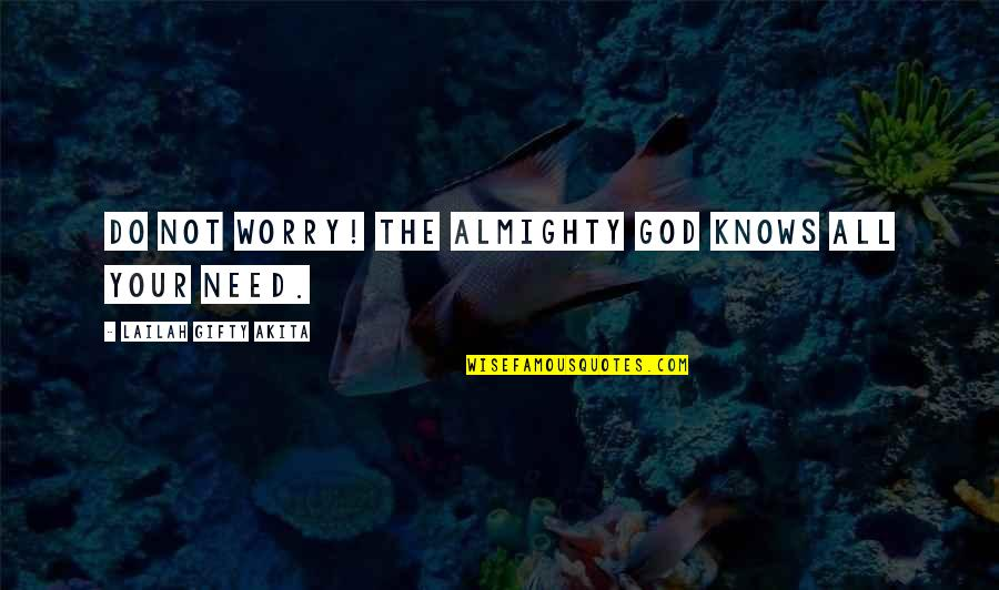 Need U God Quotes By Lailah Gifty Akita: Do not worry! The Almighty God knows all