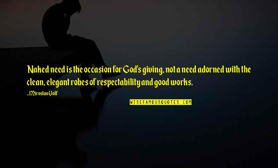 Need U God Quotes By Miroslav Volf: Naked need is the occasion for God's giving,