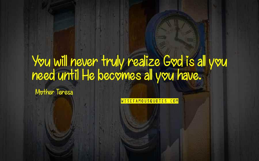 Need U God Quotes By Mother Teresa: You will never truly realize God is all
