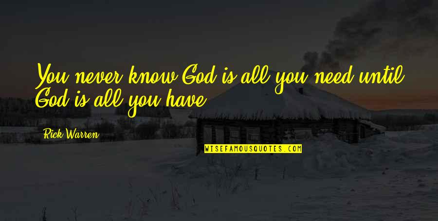 Need U God Quotes By Rick Warren: You never know God is all you need