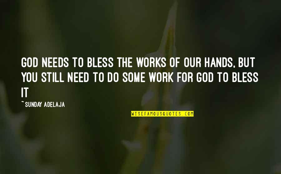 Need U God Quotes By Sunday Adelaja: God needs to bless the works of our