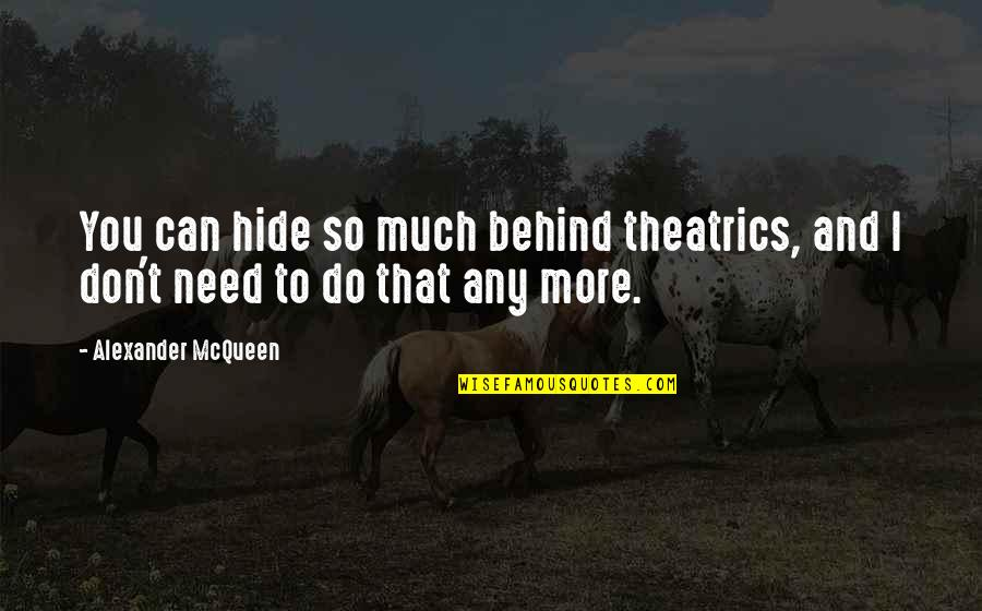 Need You More Quotes By Alexander McQueen: You can hide so much behind theatrics, and