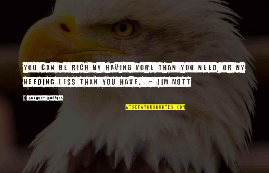 Need You More Quotes By Anthony Robbins: You can be rich by having more than