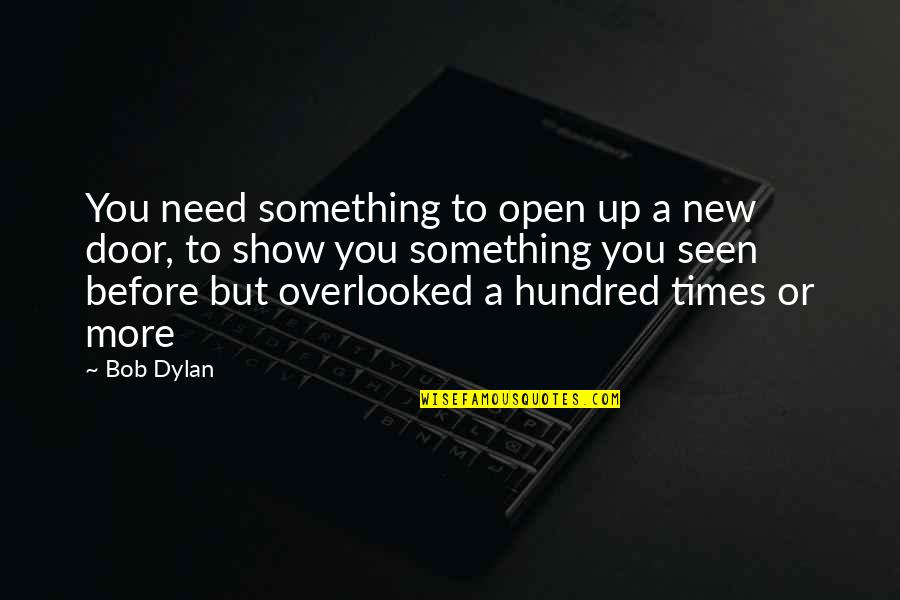Need You More Quotes By Bob Dylan: You need something to open up a new