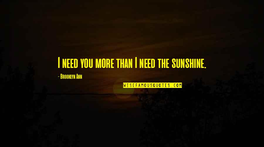 Need You More Quotes By Brooklyn Ann: I need you more than I need the