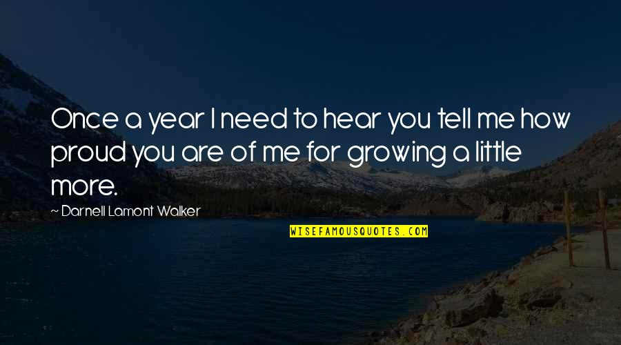 Need You More Quotes By Darnell Lamont Walker: Once a year I need to hear you