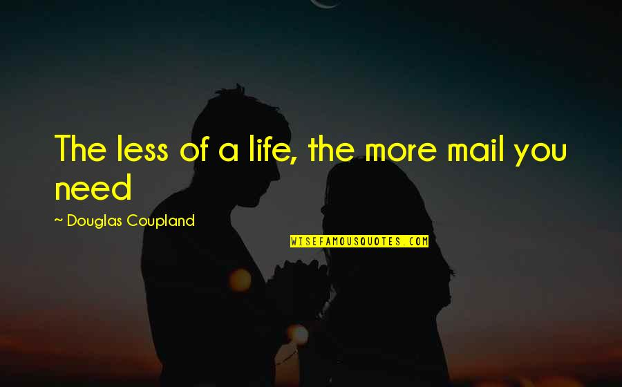Need You More Quotes By Douglas Coupland: The less of a life, the more mail