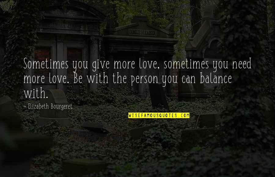 Need You More Quotes By Elizabeth Bourgeret: Sometimes you give more love, sometimes you need