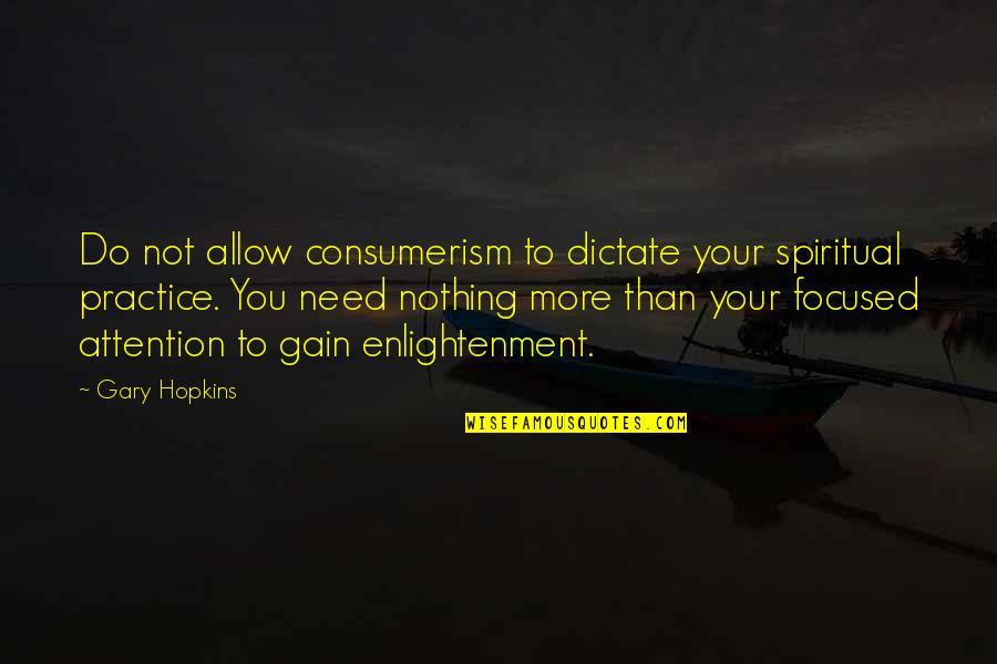 Need You More Quotes By Gary Hopkins: Do not allow consumerism to dictate your spiritual