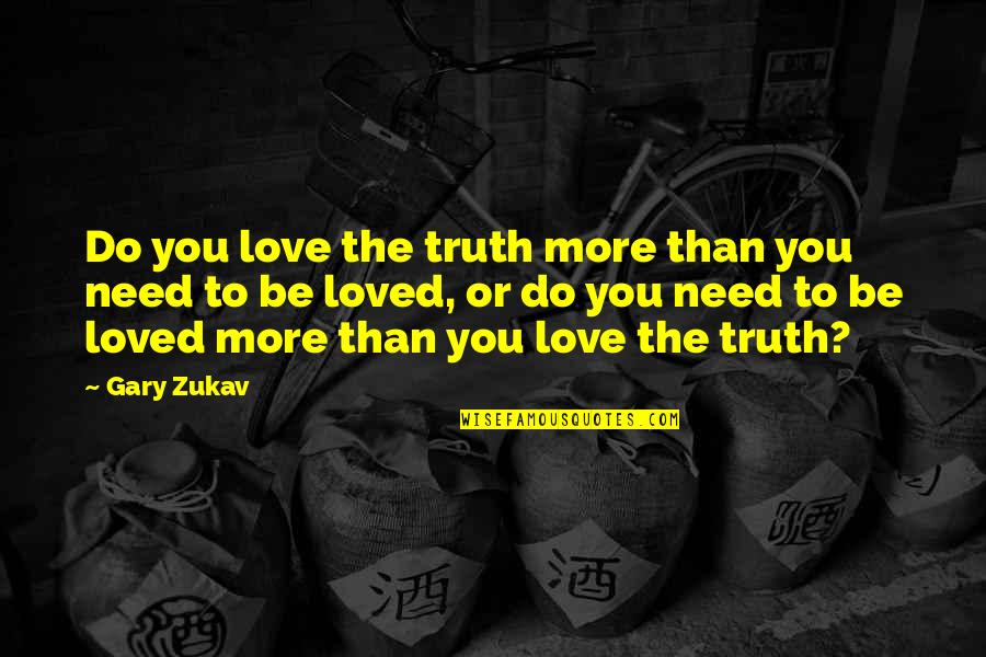 Need You More Quotes By Gary Zukav: Do you love the truth more than you