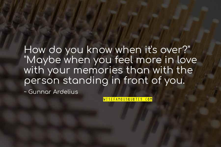 "Need You More Quotes By Gunnar Ardelius: How do you know when it's over?"" ""Maybe"
