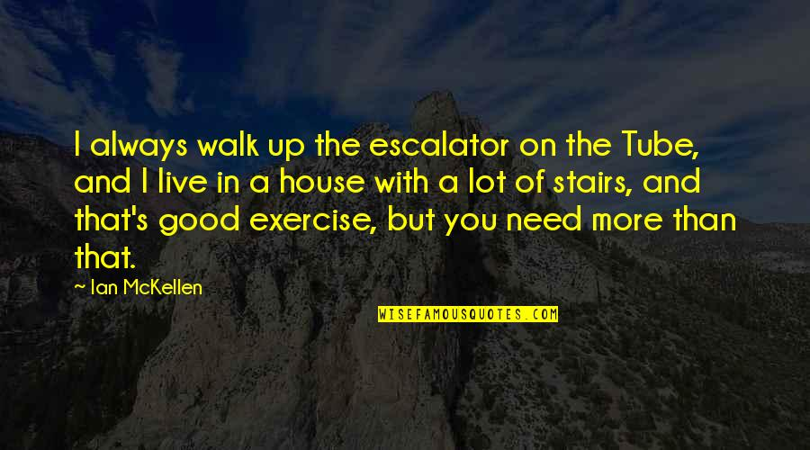 Need You More Quotes By Ian McKellen: I always walk up the escalator on the