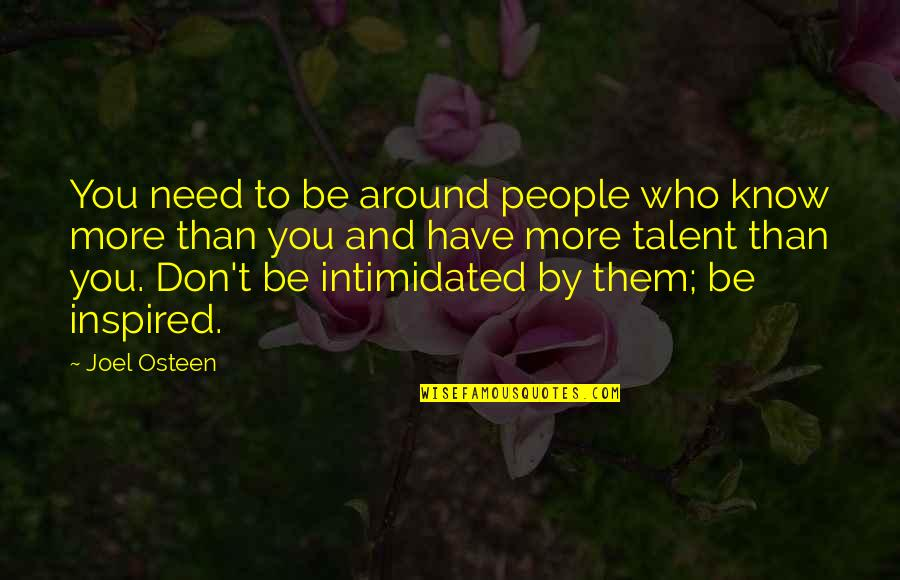 Need You More Quotes By Joel Osteen: You need to be around people who know