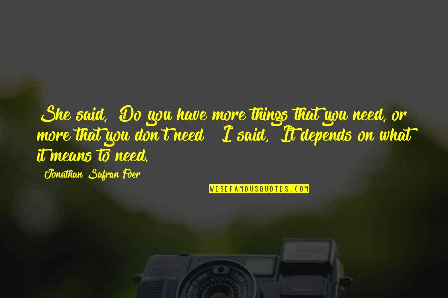 "Need You More Quotes By Jonathan Safran Foer: She said, ""Do you have more things that"