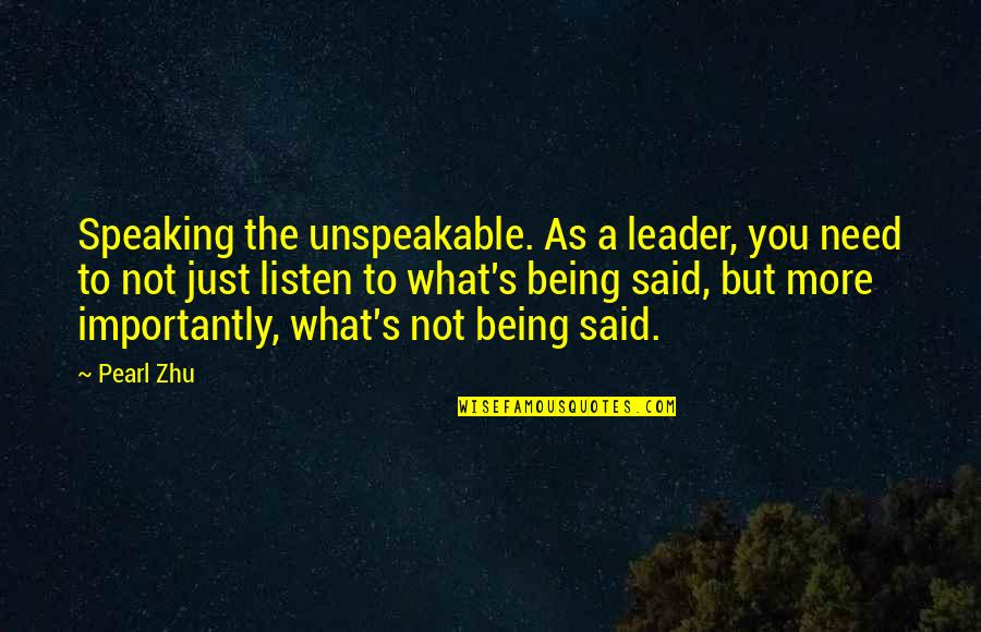 Need You More Quotes By Pearl Zhu: Speaking the unspeakable. As a leader, you need