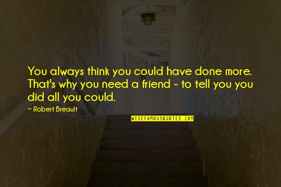 Need You More Quotes By Robert Breault: You always think you could have done more.