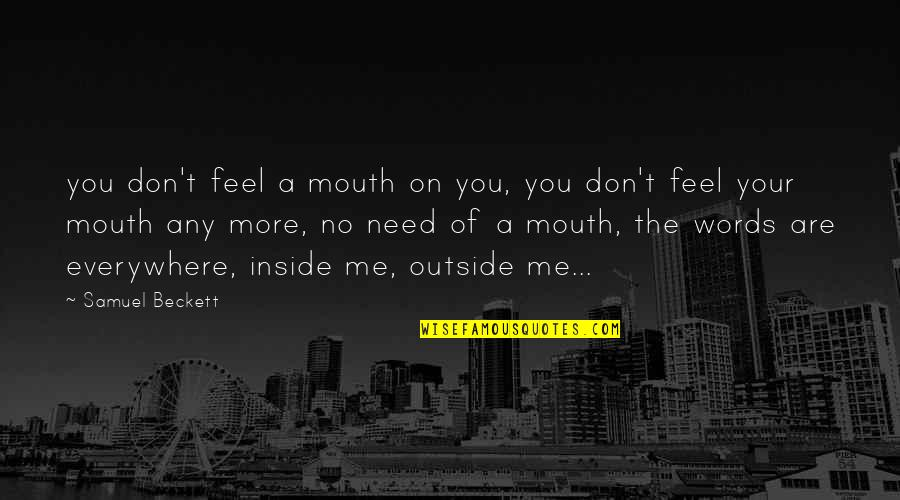 Need You More Quotes By Samuel Beckett: you don't feel a mouth on you, you
