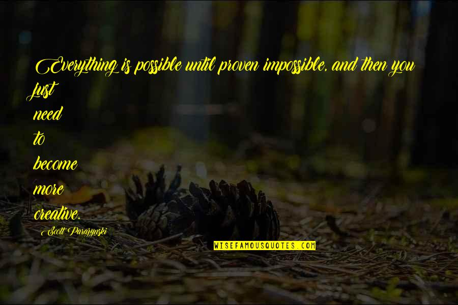 Need You More Quotes By Scott Parazynski: Everything is possible until proven impossible, and then