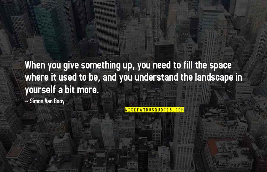 Need You More Quotes By Simon Van Booy: When you give something up, you need to