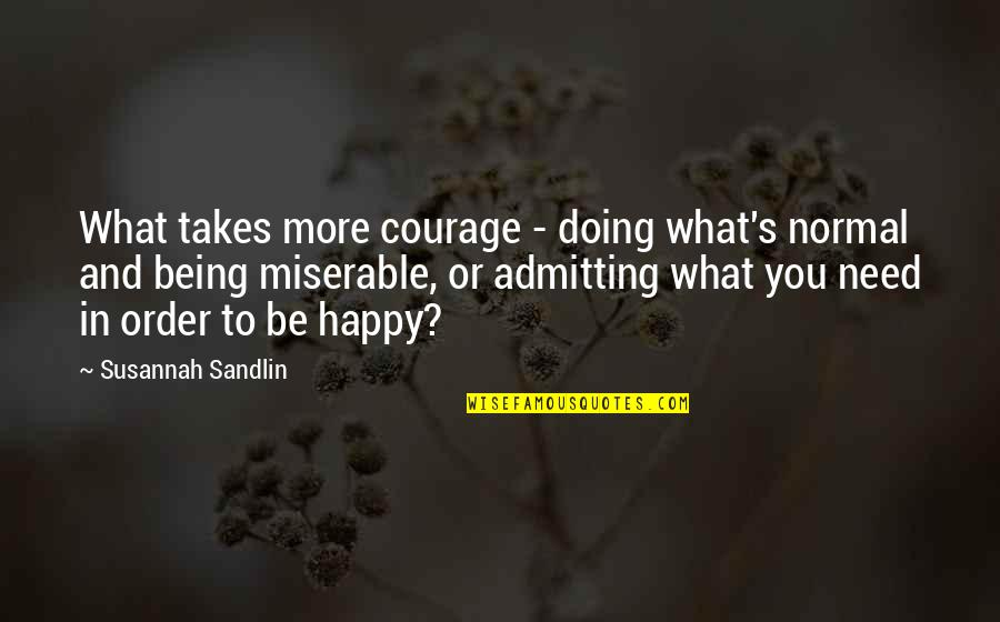 Need You More Quotes By Susannah Sandlin: What takes more courage - doing what's normal