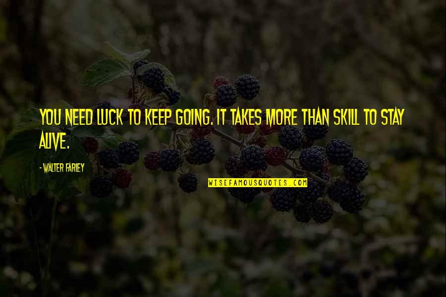 Need You More Quotes By Walter Farley: You need luck to keep going. It takes