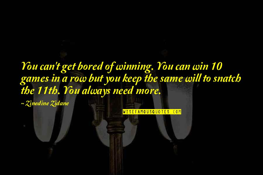 Need You More Quotes By Zinedine Zidane: You can't get bored of winning. You can