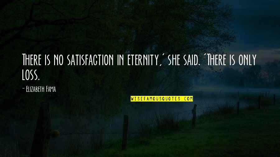 Needa Quotes By Elizabeth Fama: There is no satisfaction in eternity,' she said.