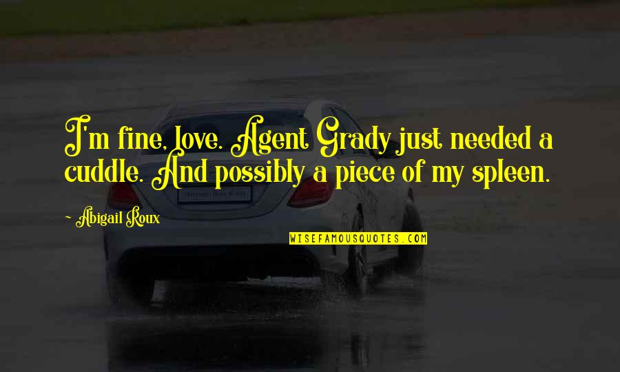 Needed Love Quotes By Abigail Roux: I'm fine, love. Agent Grady just needed a