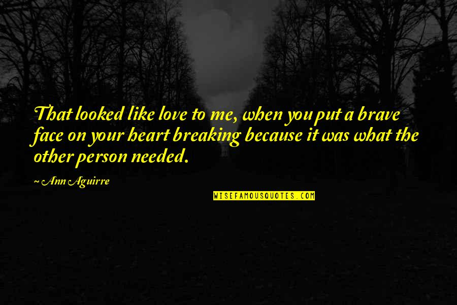 Needed Love Quotes By Ann Aguirre: That looked like love to me, when you