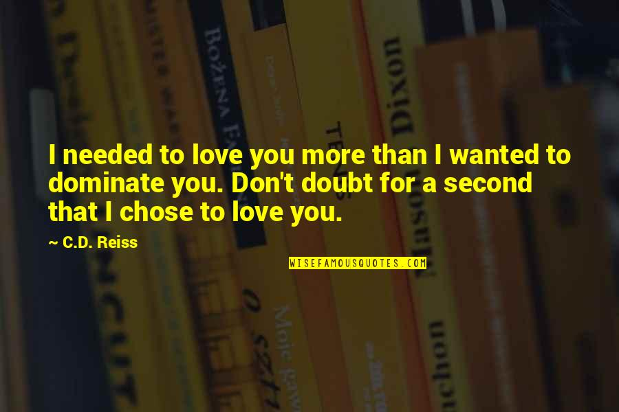 Needed Love Quotes By C.D. Reiss: I needed to love you more than I