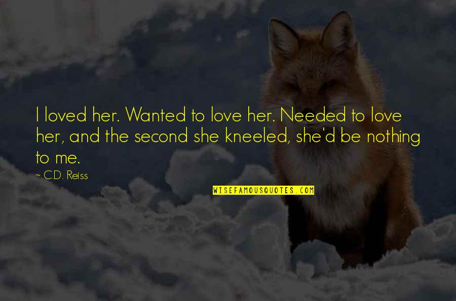 Needed Love Quotes By C.D. Reiss: I loved her. Wanted to love her. Needed