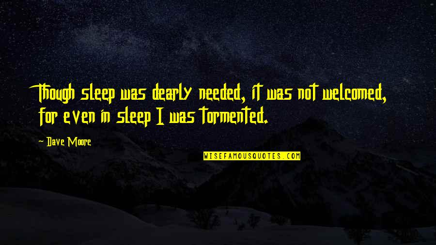 Needed Love Quotes By Dave Moore: Though sleep was dearly needed, it was not