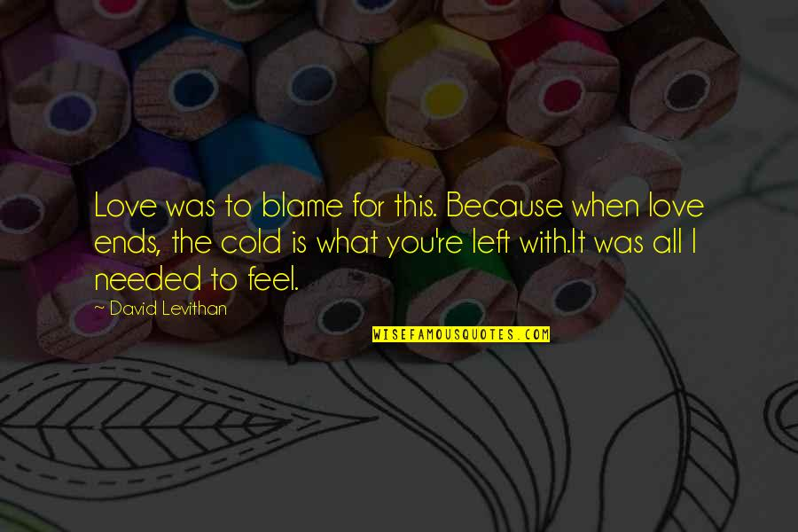 Needed Love Quotes By David Levithan: Love was to blame for this. Because when