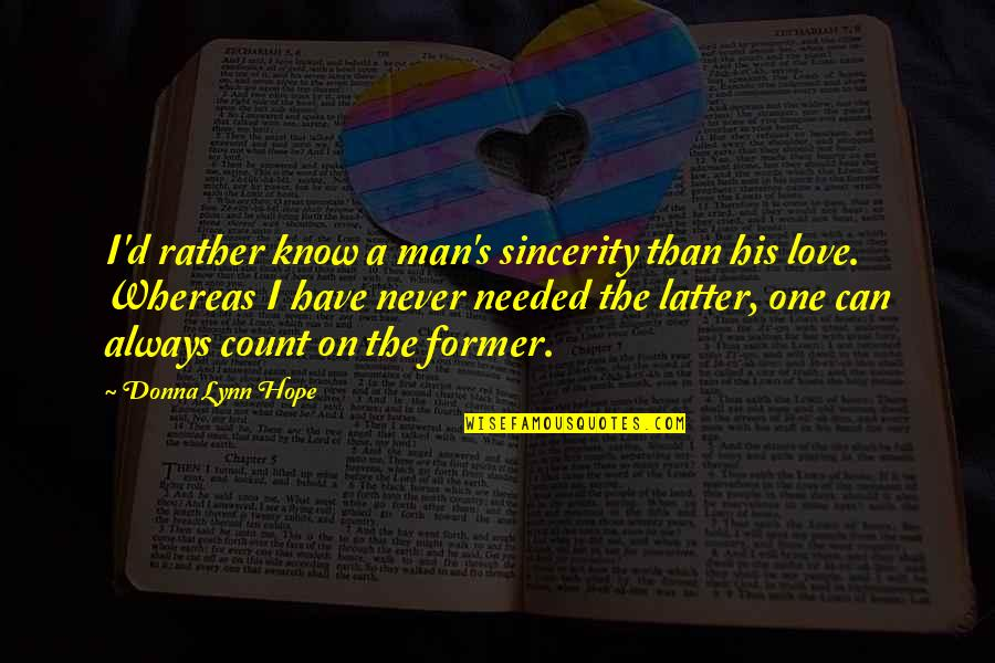 Needed Love Quotes By Donna Lynn Hope: I'd rather know a man's sincerity than his