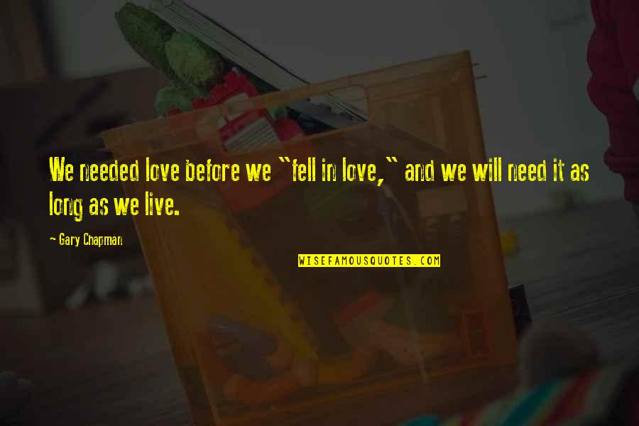 "Needed Love Quotes By Gary Chapman: We needed love before we ""fell in love,"""