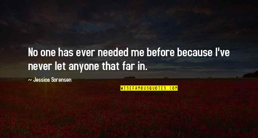 Needed Love Quotes By Jessica Sorensen: No one has ever needed me before because
