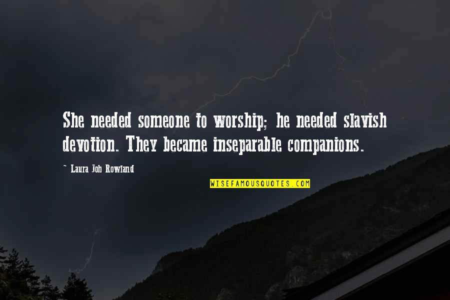 Needed Love Quotes By Laura Joh Rowland: She needed someone to worship; he needed slavish