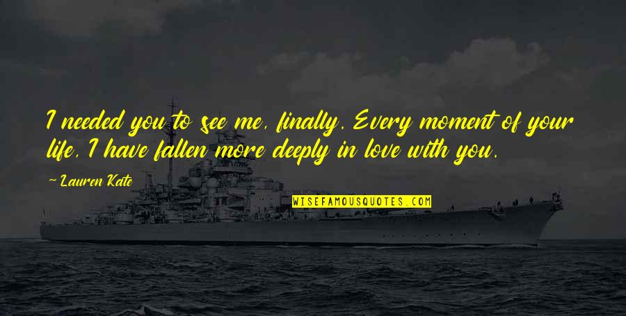 Needed Love Quotes By Lauren Kate: I needed you to see me, finally. Every