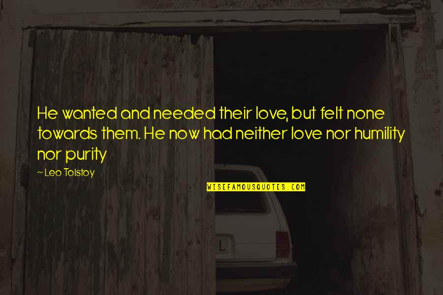 Needed Love Quotes By Leo Tolstoy: He wanted and needed their love, but felt