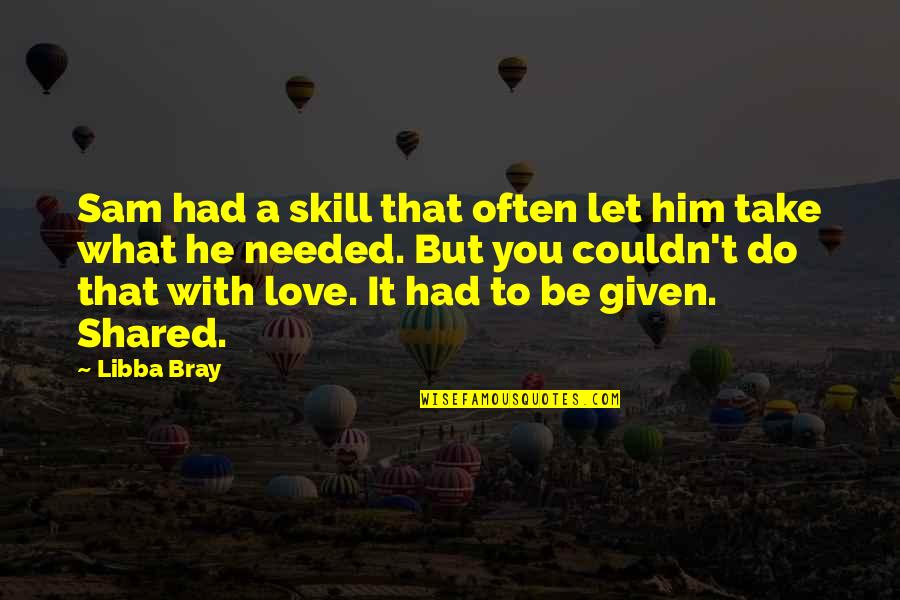 Needed Love Quotes By Libba Bray: Sam had a skill that often let him