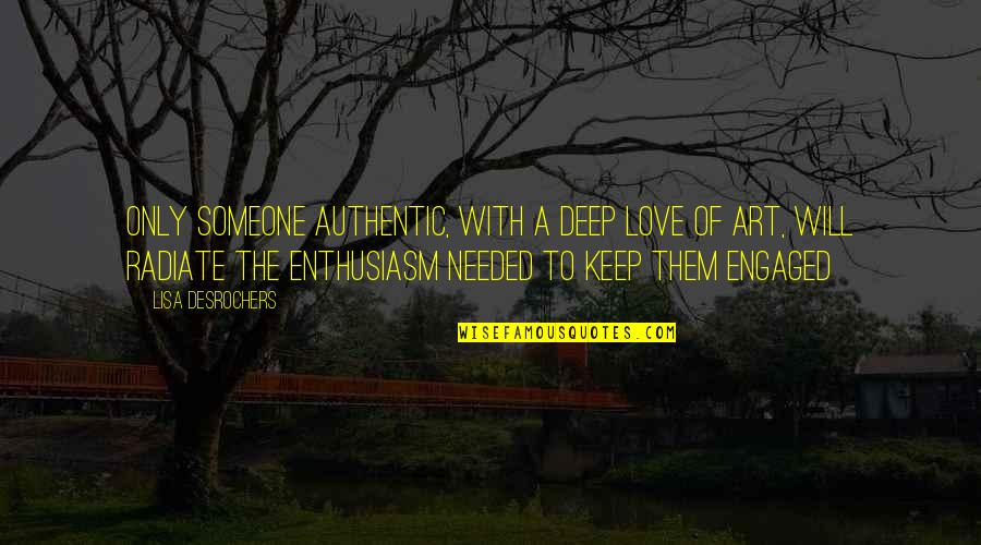 Needed Love Quotes By Lisa Desrochers: Only someone authentic, with a deep love of