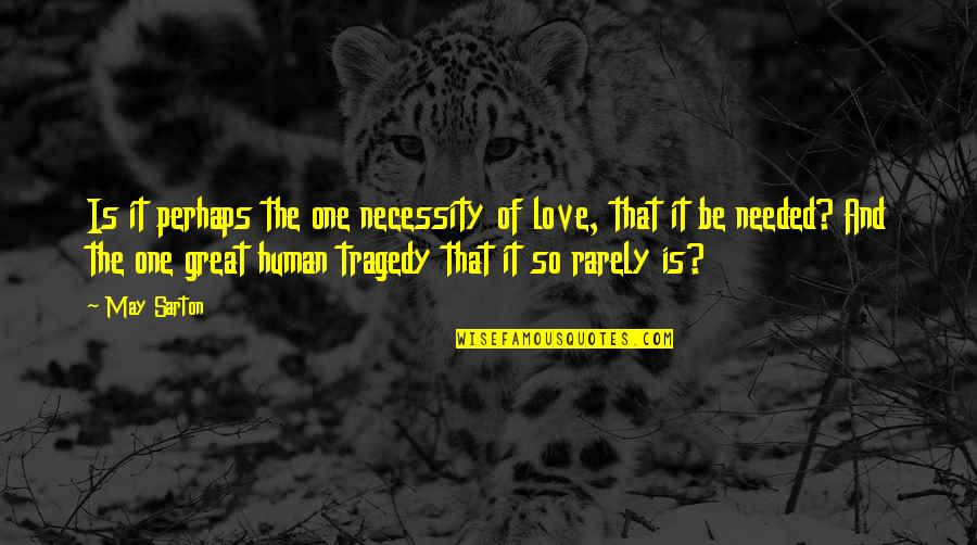 Needed Love Quotes By May Sarton: Is it perhaps the one necessity of love,