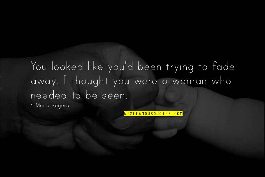 Needed Love Quotes By Moira Rogers: You looked like you'd been trying to fade