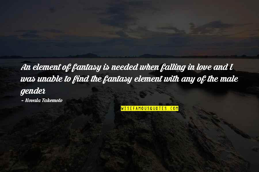Needed Love Quotes By Novala Takemoto: An element of fantasy is needed when falling