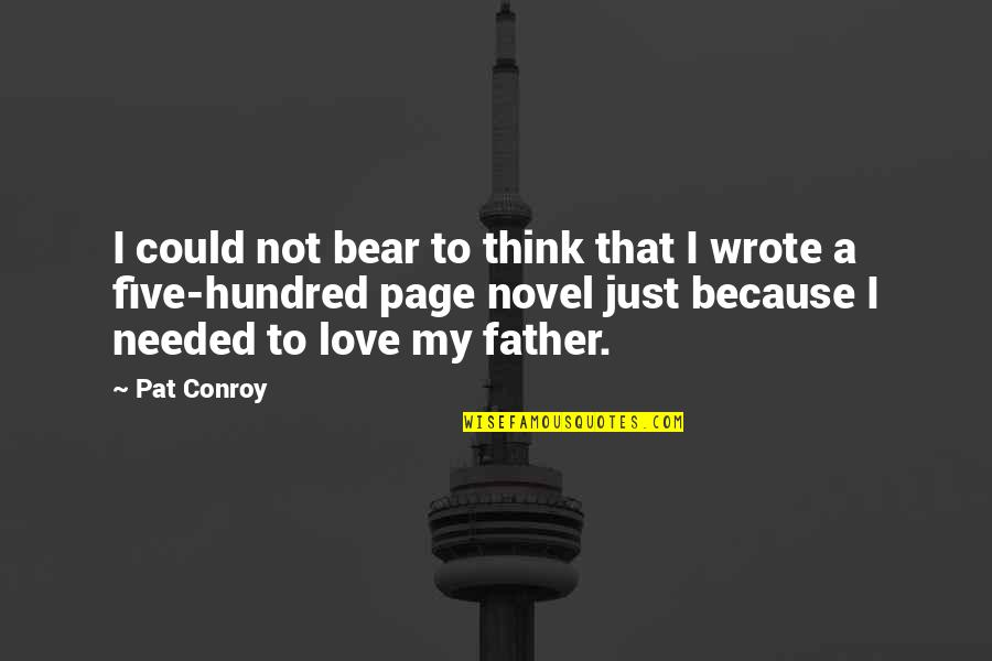 Needed Love Quotes By Pat Conroy: I could not bear to think that I