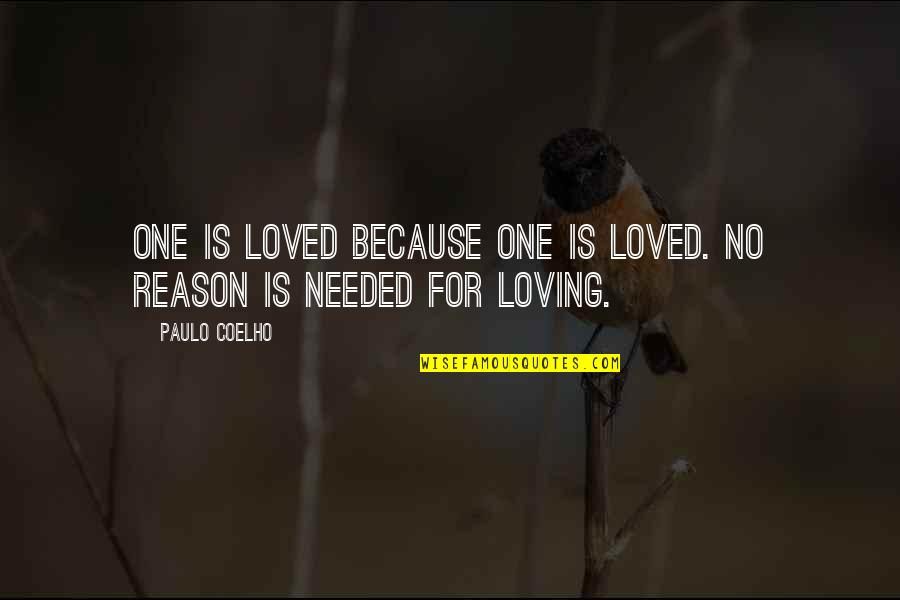Needed Love Quotes By Paulo Coelho: One is loved because one is loved. No